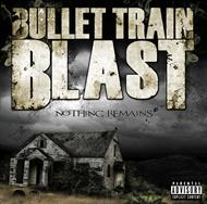 Bullet Train Blast - Nothing Remains (CD)