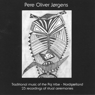 Pere Oliver Jørgens - Traditional music of the Poj tribe - Nordsjælland - 25 recordings of ritual ceremonies (CD)