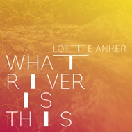 Lotte Anker - What River Is This (CD)