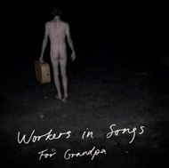 Workers In Songs - For Grandpa (CD)